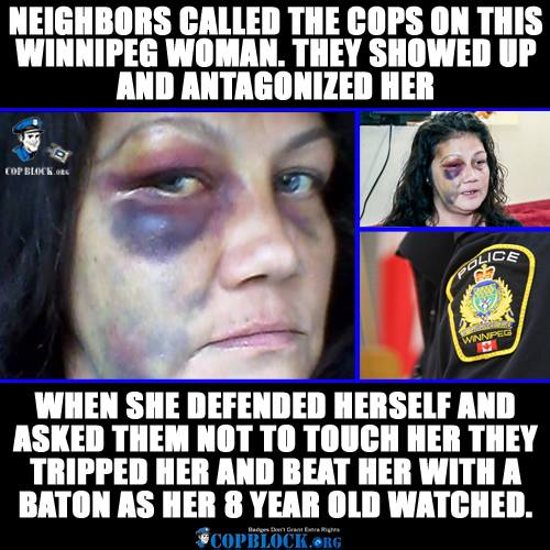 Halloween night turned into a real nightmare for a Winnipeg woman after police showed up and beat her in her own home in front of her 8-year-old son.